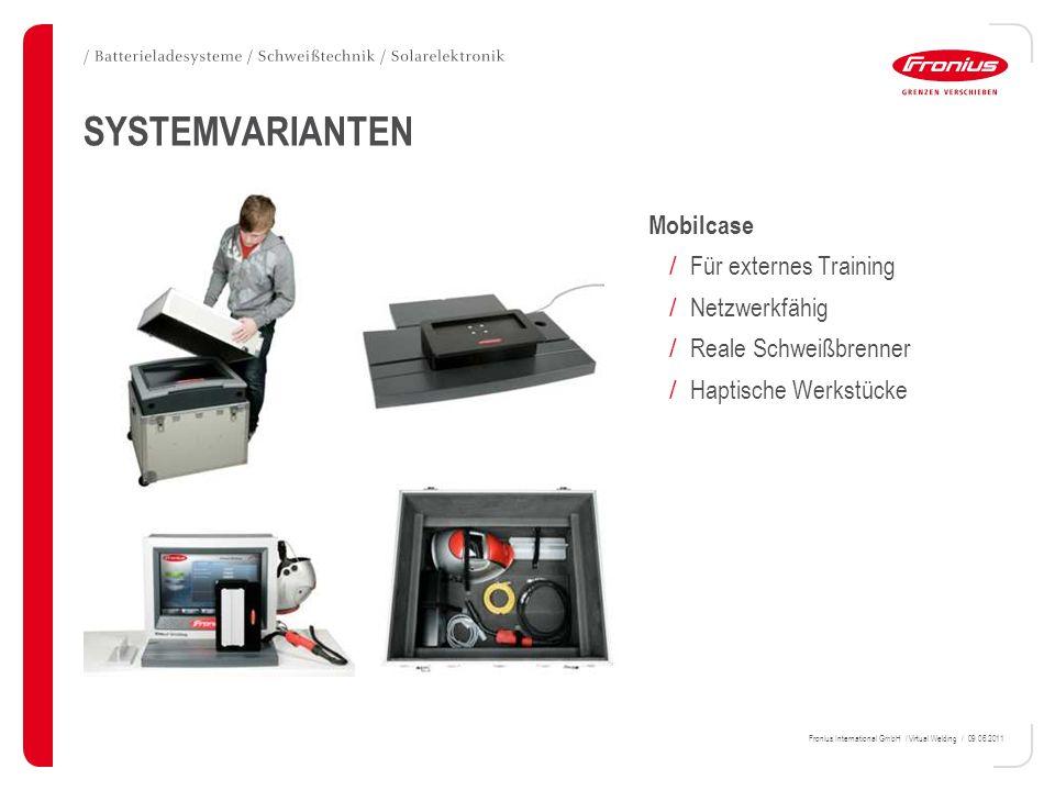 Fronius International GmbH / Virtual Welding / 09.06.2011 SYSTEMVARIANTEN Mobilcase / Für externes Training / Netzwerkfähig / Reale Schweißbrenner / H