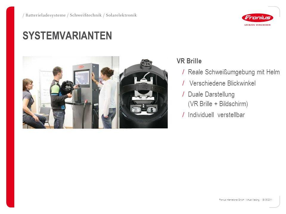 Fronius International GmbH / Virtual Welding / 09.06.2011 SYSTEMVARIANTEN VR Brille / Reale Schweißumgebung mit Helm / Verschiedene Blickwinkel / Dual
