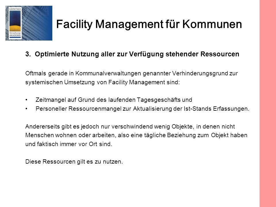 Facility Management für Kommunen 3. Optimierte Nutzung aller zur Verfügung stehender Ressourcen Oftmals gerade in Kommunalverwaltungen genannter Verhi