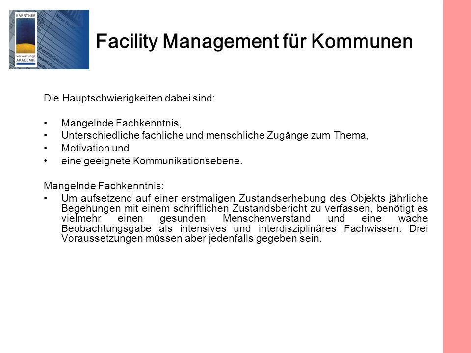 Facility Management für Kommunen Die Hauptschwierigkeiten dabei sind: Mangelnde Fachkenntnis, Unterschiedliche fachliche und menschliche Zugänge zum Thema, Motivation und eine geeignete Kommunikationsebene.