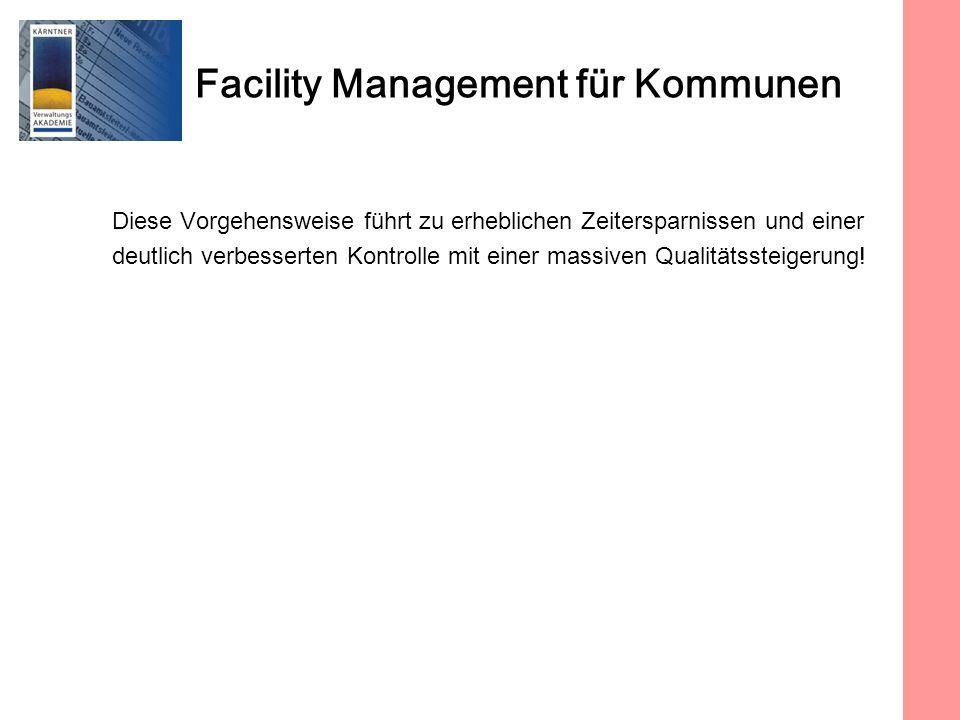 Facility Management für Kommunen Diese Vorgehensweise führt zu erheblichen Zeitersparnissen und einer deutlich verbesserten Kontrolle mit einer massiven Qualitätssteigerung!
