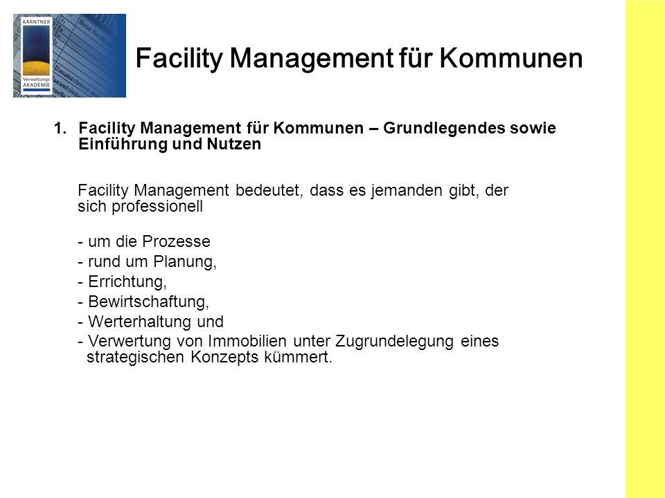 Facility Management für Kommunen 1. Facility Management für Kommunen – Grundlegendes sowie Einführung und Nutzen Facility Management bedeutet, dass es
