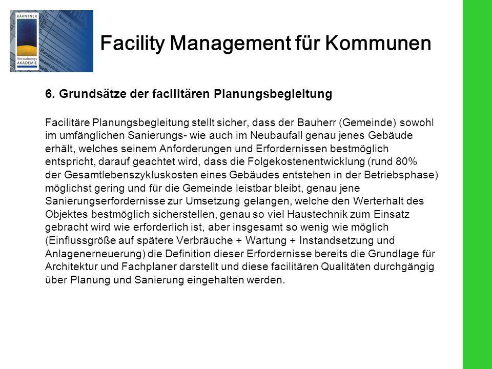 Facility Management für Kommunen 6. Grundsätze der facilitären Planungsbegleitung Facilitäre Planungsbegleitung stellt sicher, dass der Bauherr (Gemei