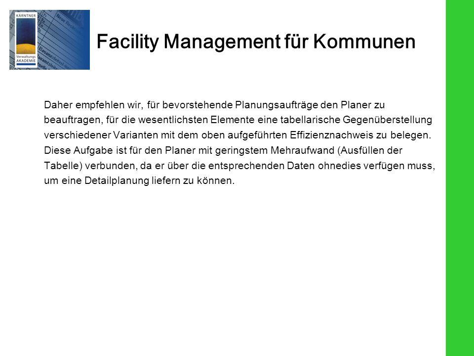 Facility Management für Kommunen Daher empfehlen wir, für bevorstehende Planungsaufträge den Planer zu beauftragen, für die wesentlichsten Elemente ei