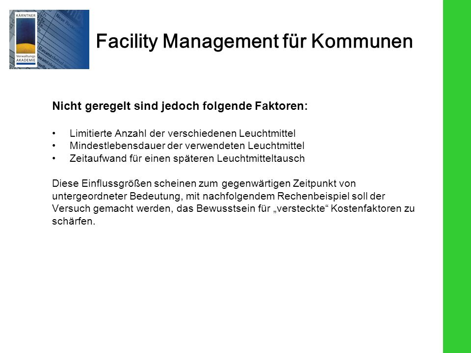 Facility Management für Kommunen Nicht geregelt sind jedoch folgende Faktoren: Limitierte Anzahl der verschiedenen Leuchtmittel Mindestlebensdauer der