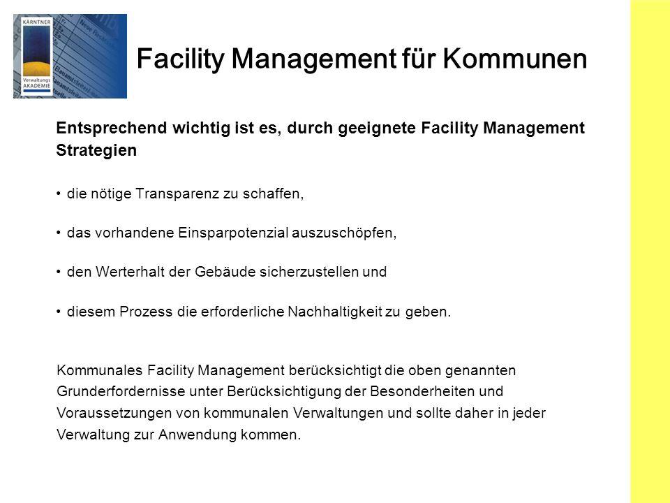 Facility Management für Kommunen Entsprechend wichtig ist es, durch geeignete Facility Management Strategien die nötige Transparenz zu schaffen, das vorhandene Einsparpotenzial auszuschöpfen, den Werterhalt der Gebäude sicherzustellen und diesem Prozess die erforderliche Nachhaltigkeit zu geben.