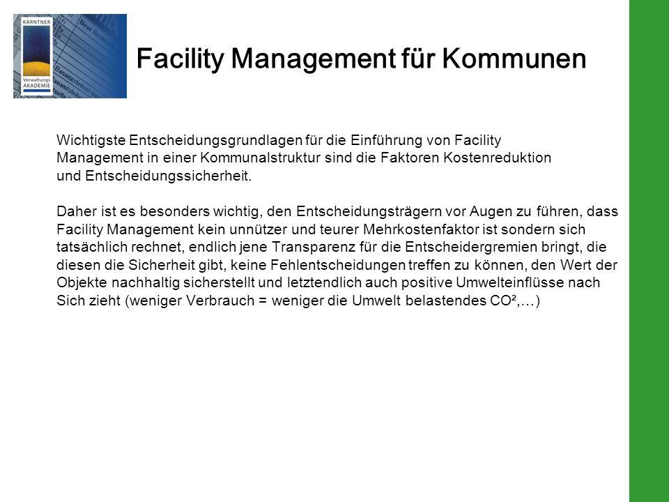 Facility Management für Kommunen Wichtigste Entscheidungsgrundlagen für die Einführung von Facility Management in einer Kommunalstruktur sind die Faktoren Kostenreduktion und Entscheidungssicherheit.