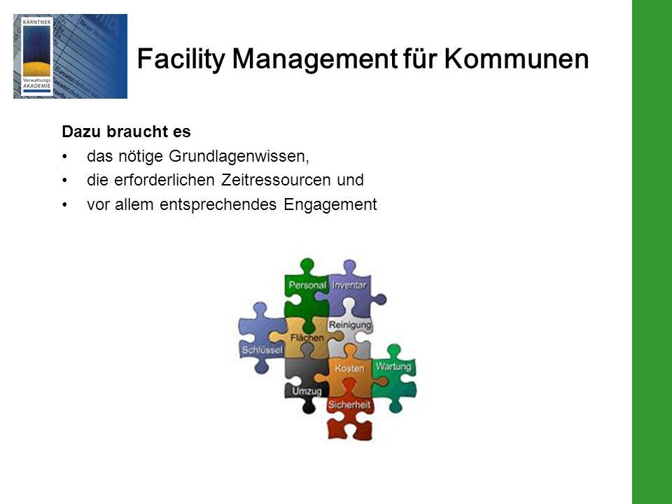 Facility Management für Kommunen Dazu braucht es das nötige Grundlagenwissen, die erforderlichen Zeitressourcen und vor allem entsprechendes Engagement