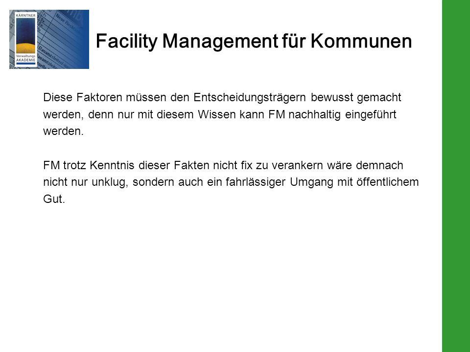 Facility Management für Kommunen Diese Faktoren müssen den Entscheidungsträgern bewusst gemacht werden, denn nur mit diesem Wissen kann FM nachhaltig eingeführt werden.