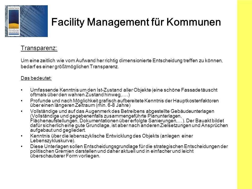 Facility Management für Kommunen Transparenz: Um eine zeitlich wie vom Aufwand her richtig dimensionierte Entscheidung treffen zu können, bedarf es ei