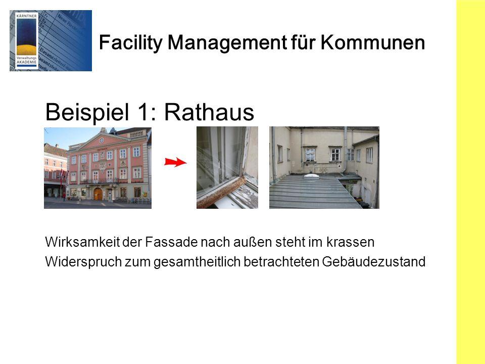 Facility Management für Kommunen Beispiel 1: Rathaus Wirksamkeit der Fassade nach außen steht im krassen Widerspruch zum gesamtheitlich betrachteten Gebäudezustand