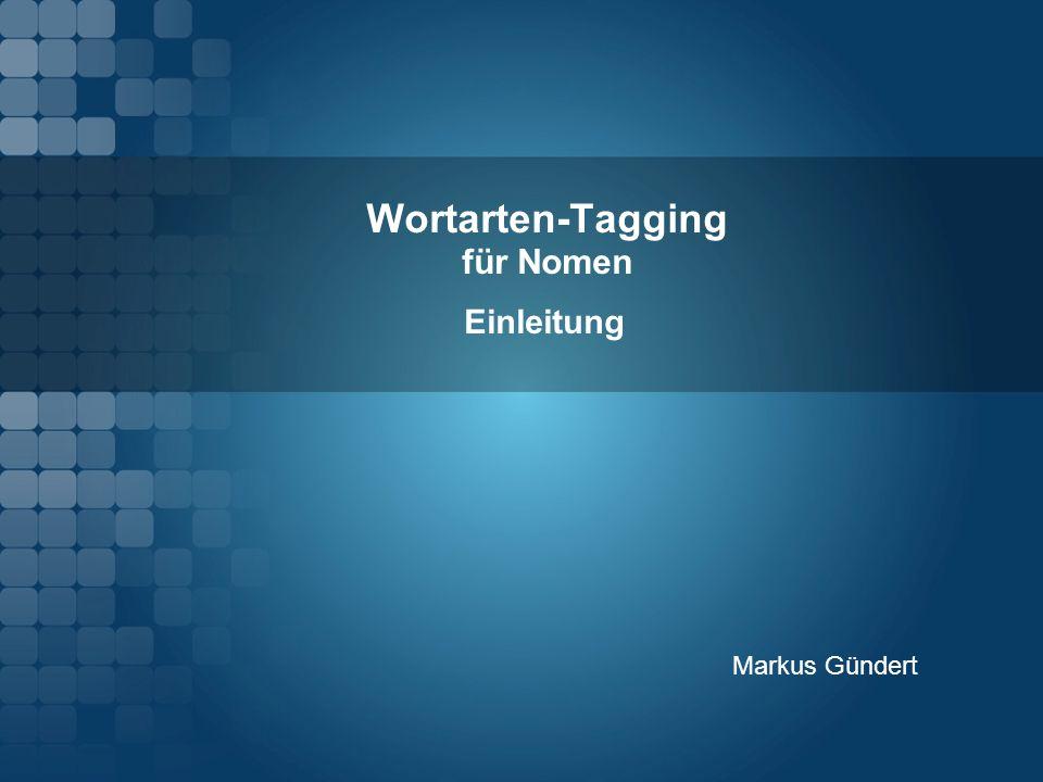 Wortarten - Tagging Einleitung: 1.Was versteht man unter Wortarten-Tagging .