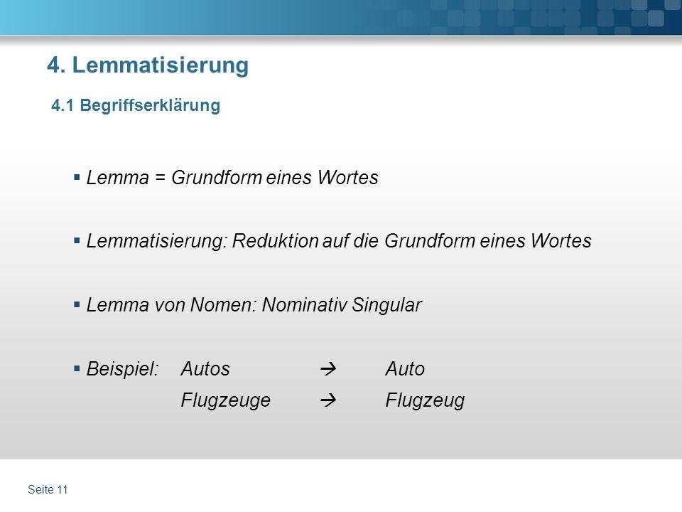 4. Lemmatisierung Lemma = Grundform eines Wortes Lemmatisierung: Reduktion auf die Grundform eines Wortes Lemma von Nomen: Nominativ Singular Beispiel