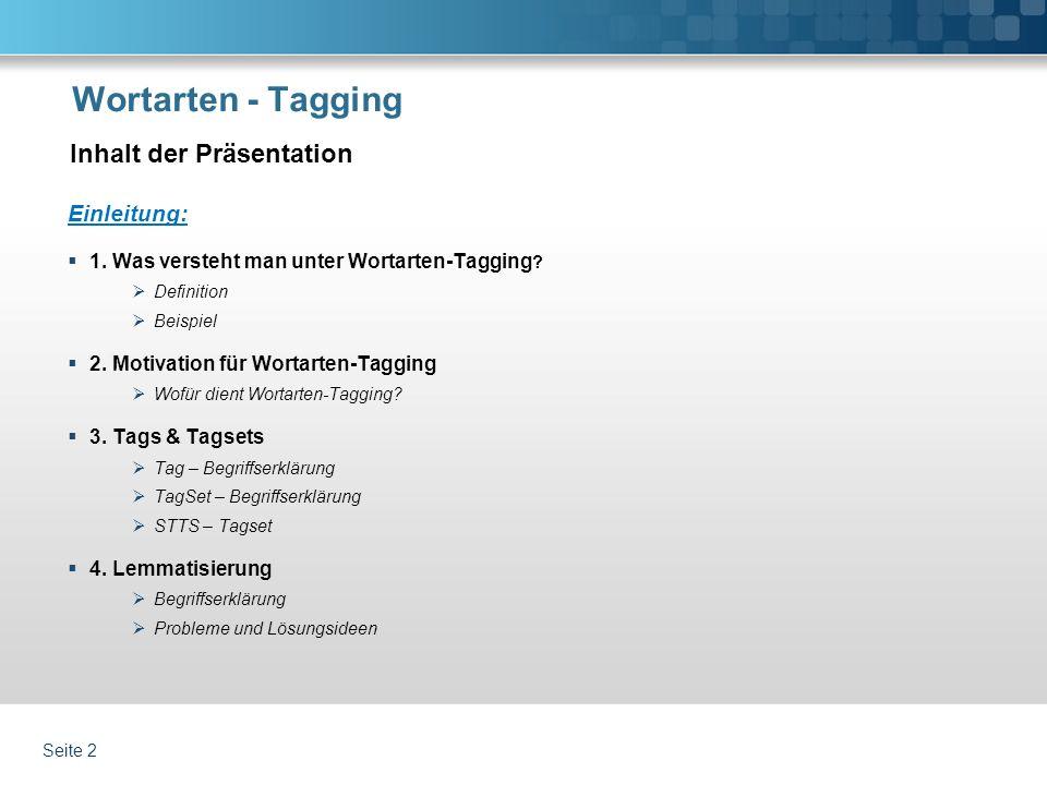 Wortarten - Tagging Einleitung: 1. Was versteht man unter Wortarten-Tagging ? Definition Beispiel 2. Motivation für Wortarten-Tagging Wofür dient Wort