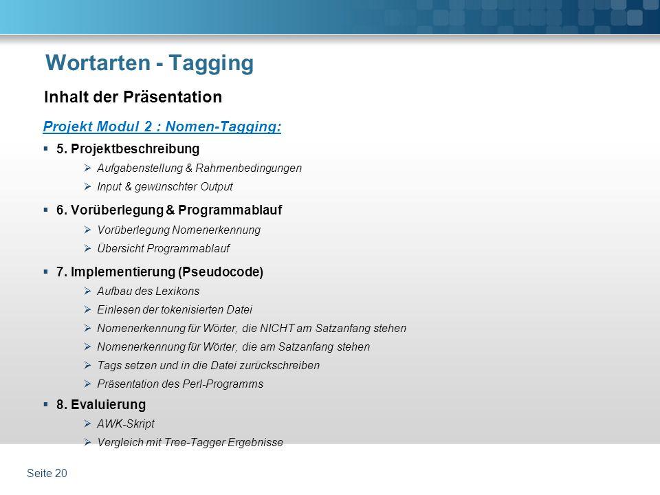 Wortarten - Tagging Projekt Modul 2 : Nomen-Tagging: 5. Projektbeschreibung Aufgabenstellung & Rahmenbedingungen Input & gewünschter Output 6. Vorüber