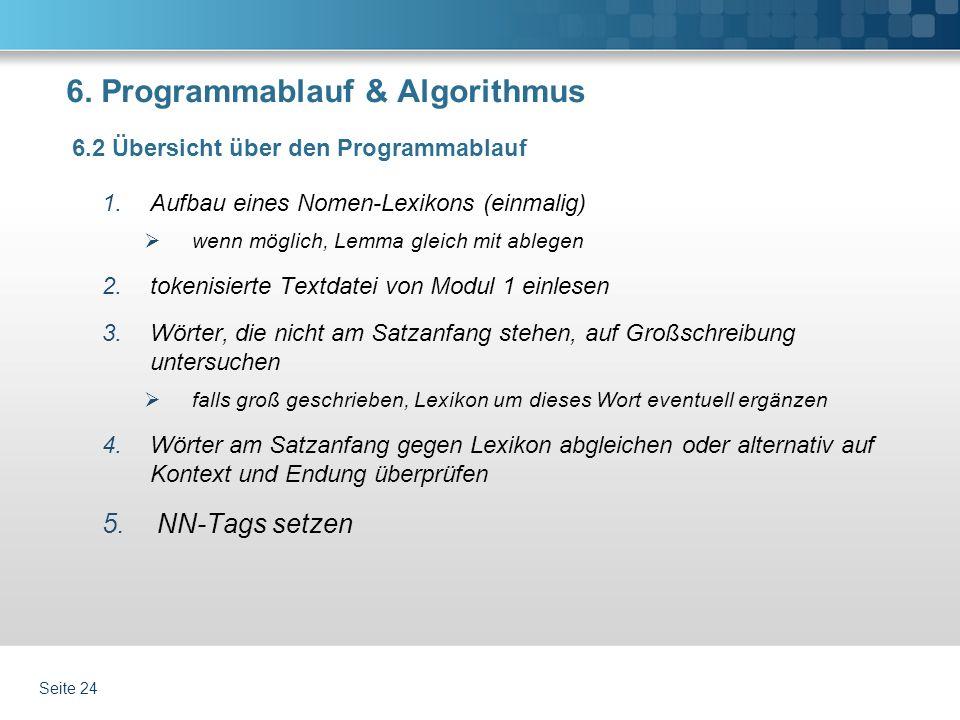 6. Programmablauf & Algorithmus 1.Aufbau eines Nomen-Lexikons (einmalig) wenn möglich, Lemma gleich mit ablegen 2.tokenisierte Textdatei von Modul 1 e