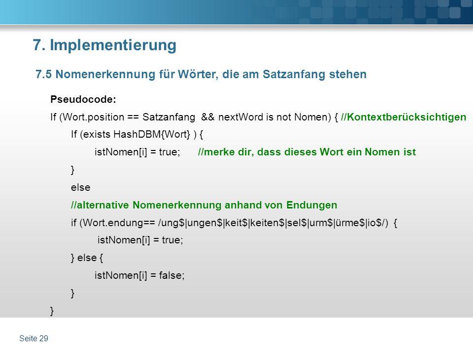 7. Implementierung Pseudocode: If (Wort.position == Satzanfang && nextWord is not Nomen) { //Kontextberücksichtigen If (exists HashDBM{Wort} ) { istNo