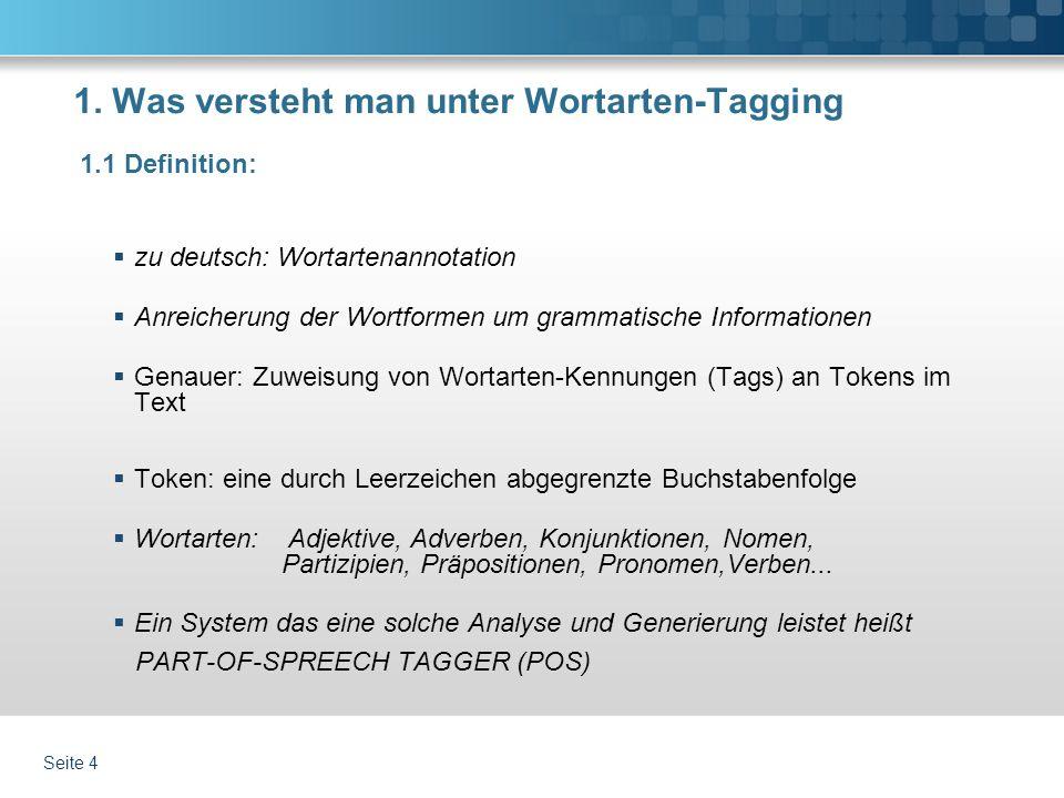 1. Was versteht man unter Wortarten-Tagging zu deutsch: Wortartenannotation Anreicherung der Wortformen um grammatische Informationen Genauer: Zuweisu