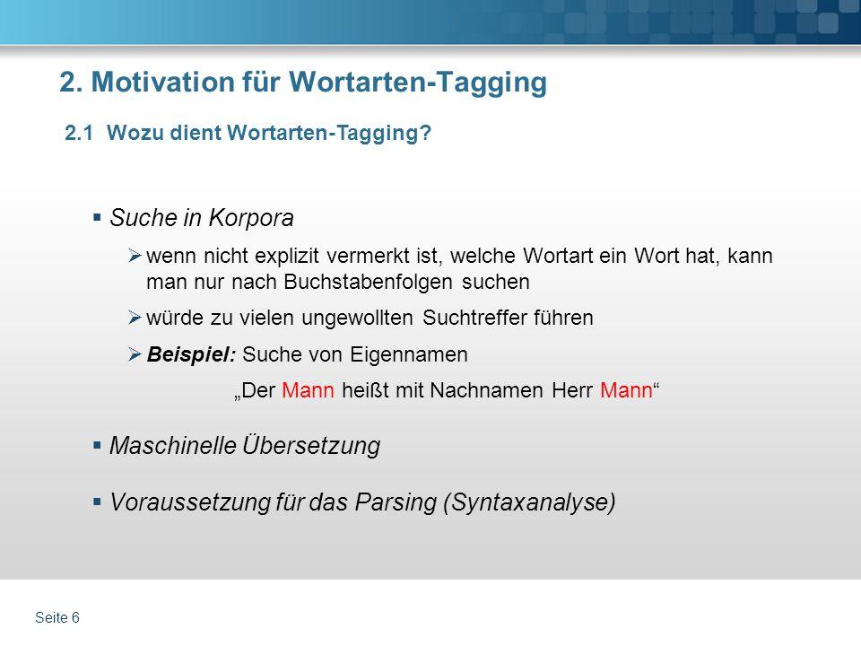 2. Motivation für Wortarten-Tagging Suche in Korpora wenn nicht explizit vermerkt ist, welche Wortart ein Wort hat, kann man nur nach Buchstabenfolgen