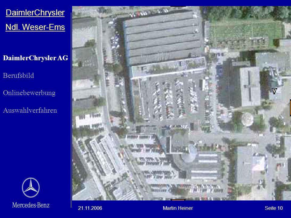 DaimlerChrysler Ndl. Weser-Ems 21.11.2006Martin HeinerSeite 10 DaimlerChrysler AG Berufsbild Onlinebewerbung Auswahlverfahren