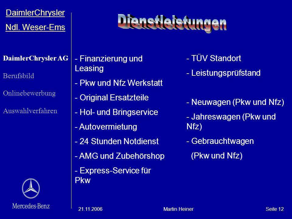 DaimlerChrysler Ndl. Weser-Ems 21.11.2006Martin HeinerSeite 12 - Finanzierung und Leasing - Pkw und Nfz Werkstatt - Original Ersatzteile - Hol- und Br