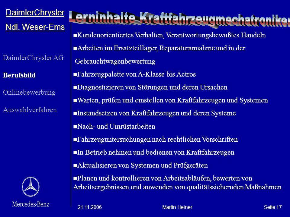 DaimlerChrysler Ndl. Weser-Ems 21.11.2006Martin HeinerSeite 17 Kundenorientiertes Verhalten, Verantwortungsbewußtes Handeln Arbeiten im Ersatzteillage