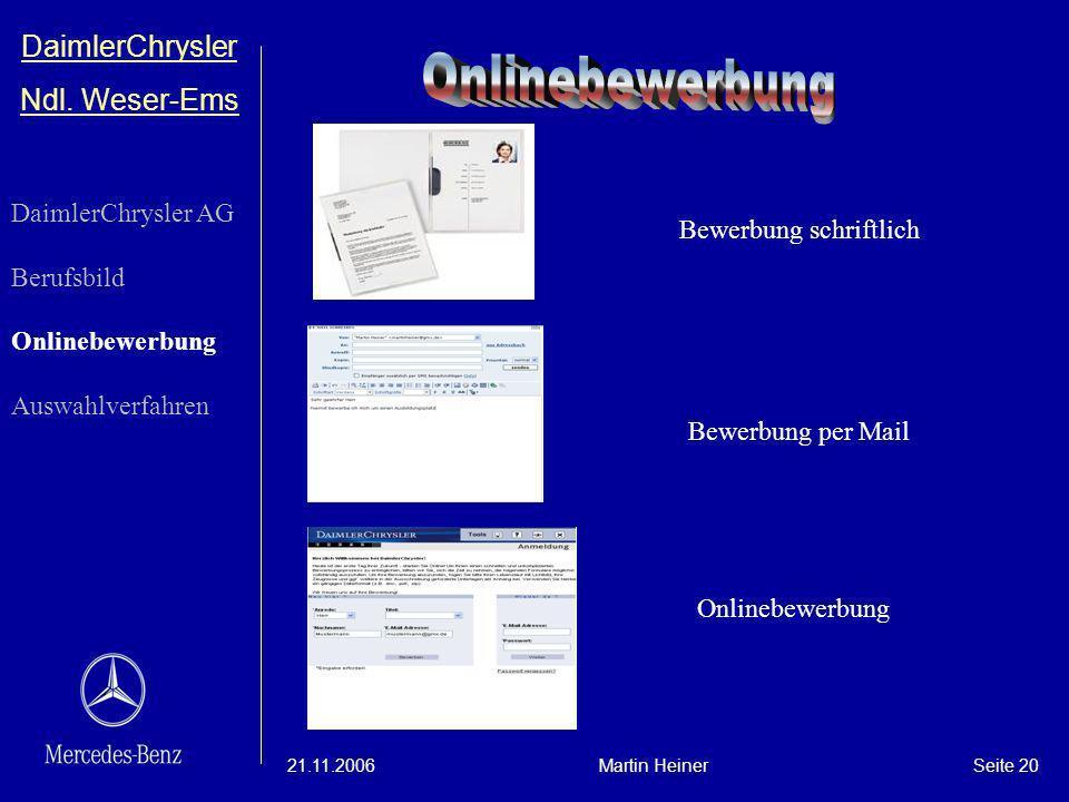 DaimlerChrysler Ndl. Weser-Ems 21.11.2006Martin HeinerSeite 20 Bewerbung schriftlich Bewerbung per Mail Onlinebewerbung DaimlerChrysler AG Berufsbild
