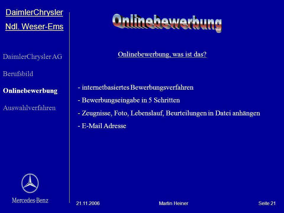 DaimlerChrysler Ndl. Weser-Ems 21.11.2006Martin HeinerSeite 21 - internetbasiertes Bewerbungsverfahren - Bewerbungseingabe in 5 Schritten - Zeugnisse,