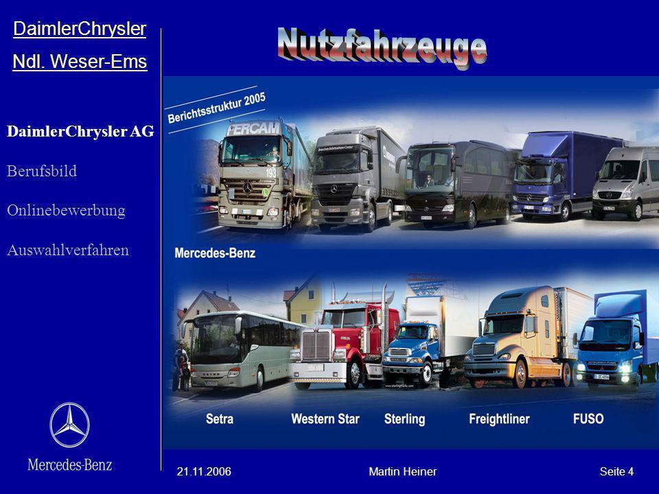 DaimlerChrysler Ndl. Weser-Ems 21.11.2006Martin HeinerSeite 4 DaimlerChrysler AG Berufsbild Onlinebewerbung Auswahlverfahren