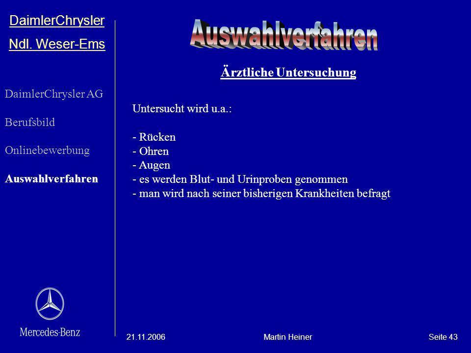 DaimlerChrysler Ndl. Weser-Ems 21.11.2006Martin HeinerSeite 43 Ärztliche Untersuchung Untersucht wird u.a.: - Rücken - Ohren - Augen - es werden Blut-