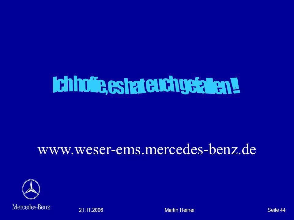 21.11.2006Martin HeinerSeite 44 www.weser-ems.mercedes-benz.de