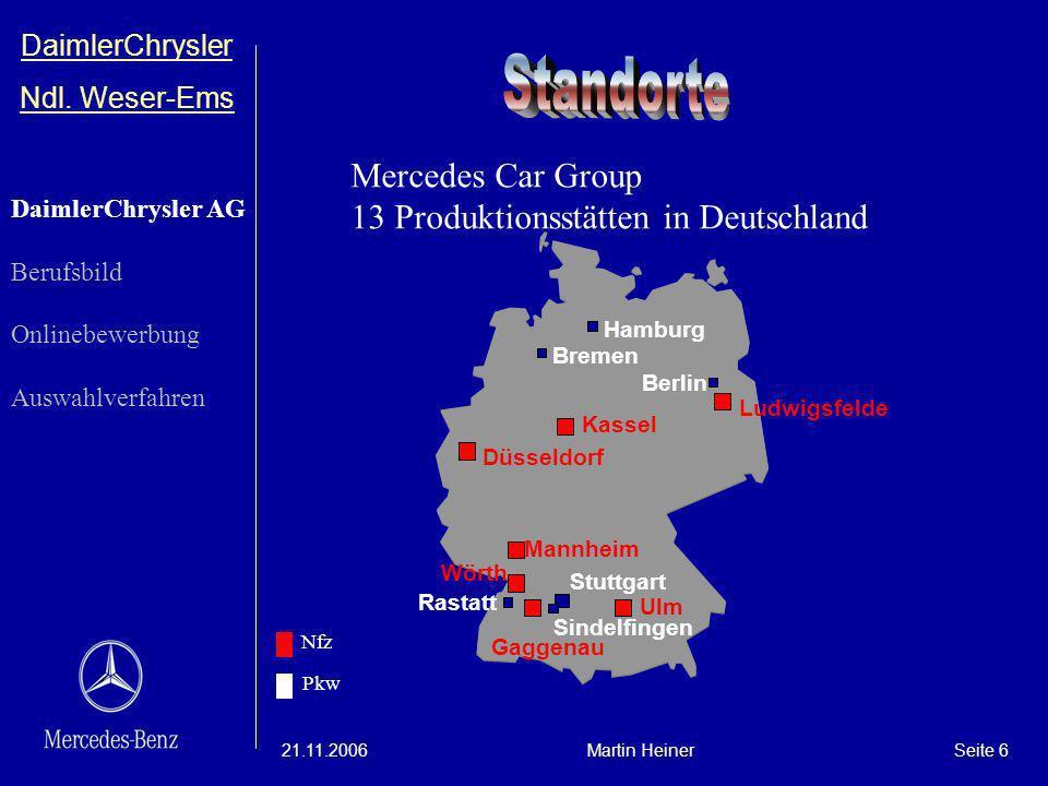 DaimlerChrysler Ndl. Weser-Ems 21.11.2006Martin HeinerSeite 6 Stuttgart Berlin Bremen Hamburg Rastatt Sindelfingen Kassel Gaggenau Mannheim Wörth Düss