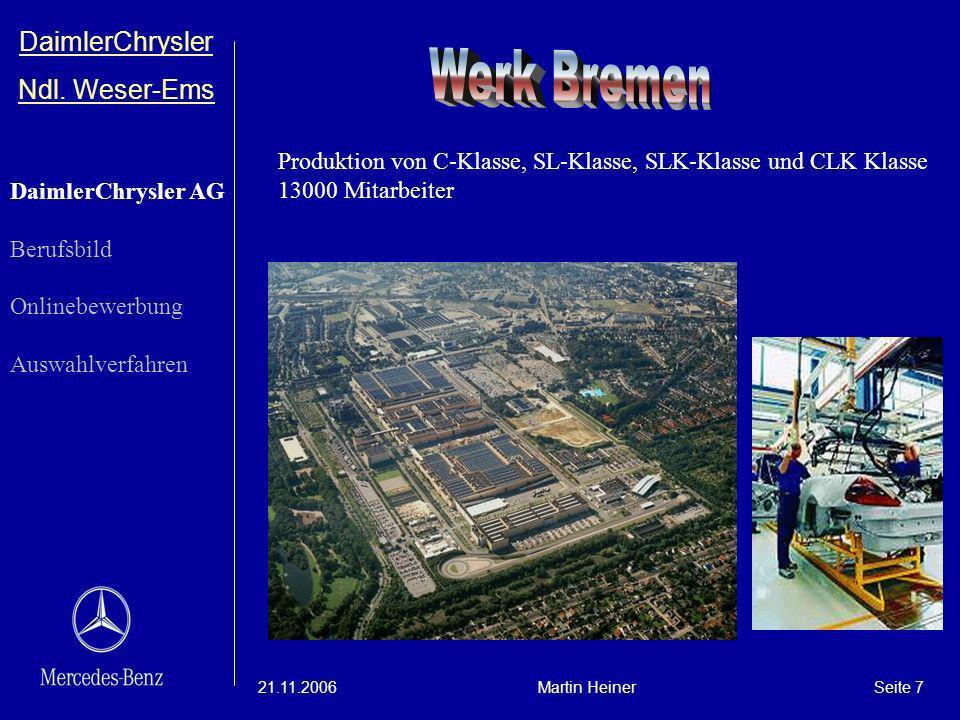 DaimlerChrysler Ndl. Weser-Ems 21.11.2006Martin HeinerSeite 7 Produktion von C-Klasse, SL-Klasse, SLK-Klasse und CLK Klasse 13000 Mitarbeiter DaimlerC