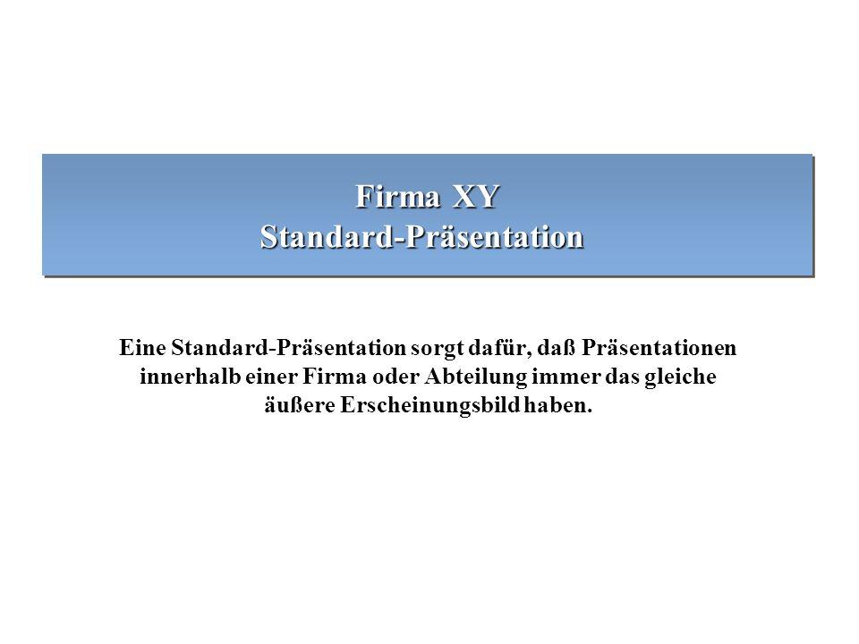 Firma XY Standard-Präsentation Eine Standard-Präsentation sorgt dafür, daß Präsentationen innerhalb einer Firma oder Abteilung immer das gleiche äußere Erscheinungsbild haben.