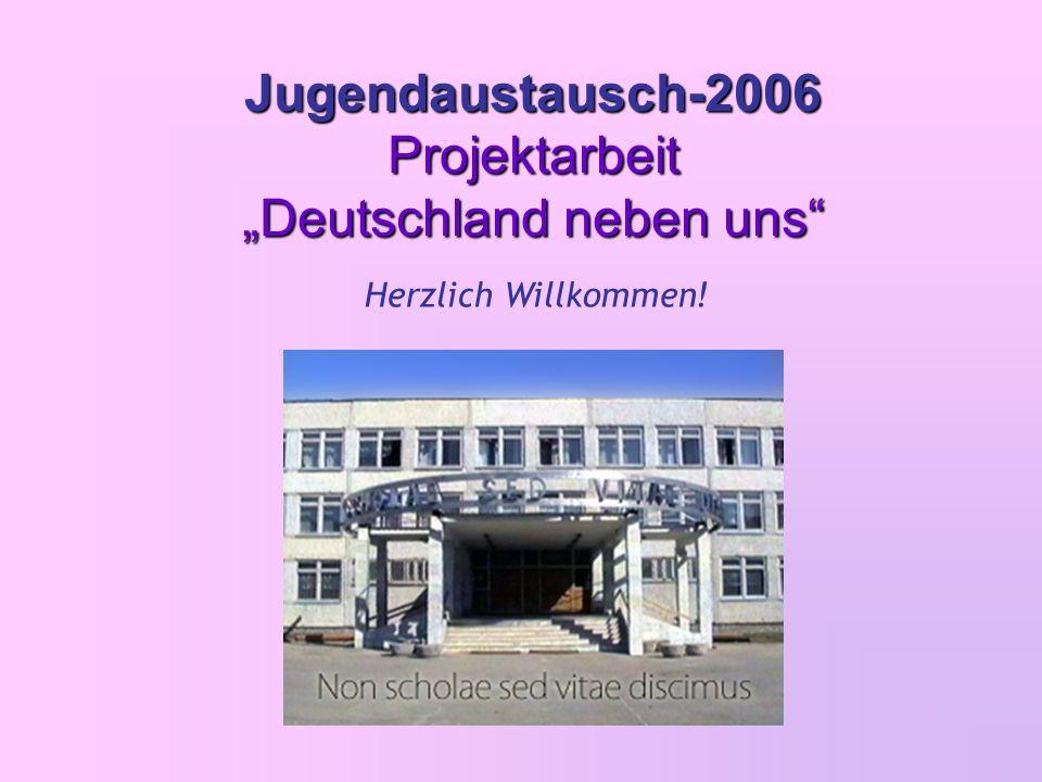 Jugendaustausch-2006 Projektarbeit Deutschland neben uns Herzlich Willkommen!