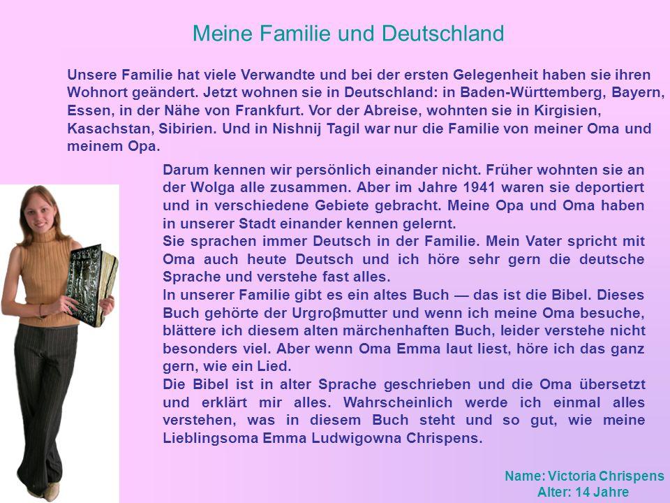 Meine Familie und Deutschland Unsere Familie hat viele Verwandte und bei der ersten Gelegenheit haben sie ihren Wohnort geändert. Jetzt wohnen sie in