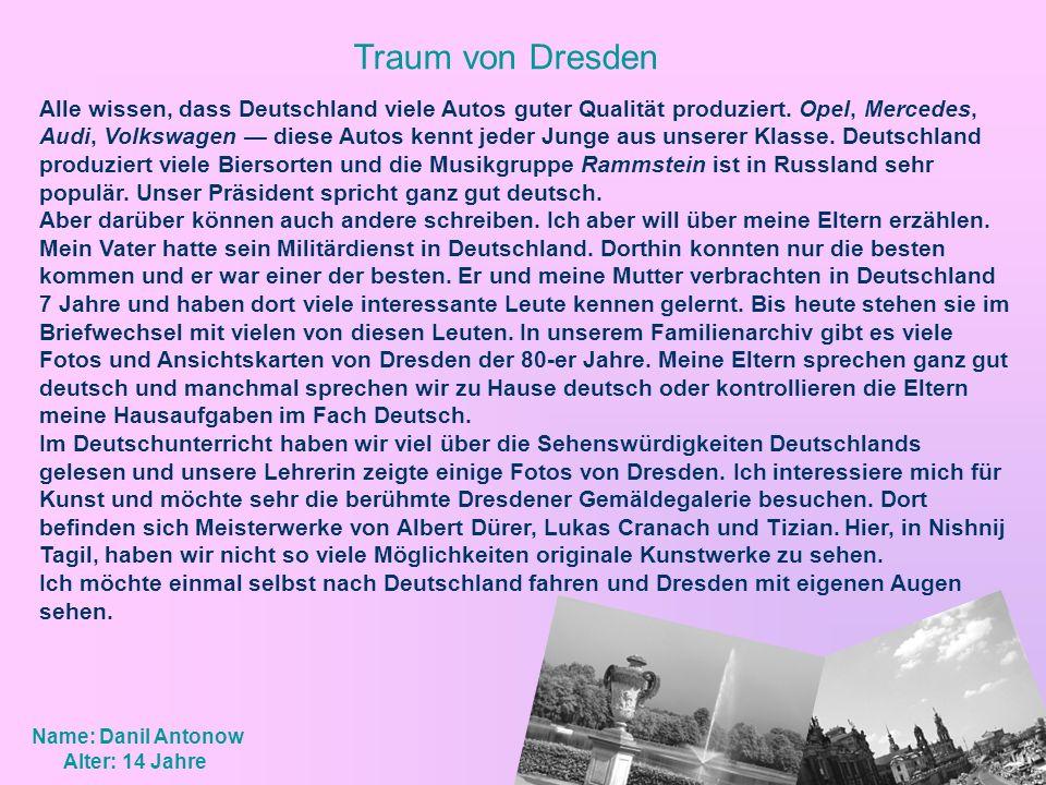 Traum von Dresden Alle wissen, dass Deutschland viele Autos guter Qualität produziert. Opel, Mercedes, Audi, Volkswagen diese Autos kennt jeder Junge