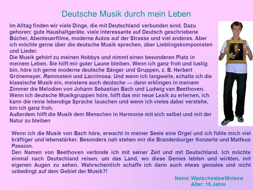 Deutsche Musik durch mein Leben Wenn ich die Musik von Bach höre, erwacht in meiner Seele eine Orgel und ich fühle mich viel kräftiger und lebenstärker.