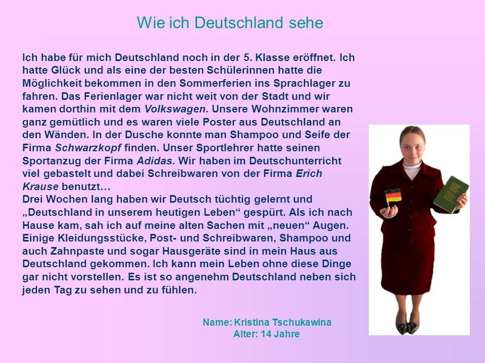Wie ich Deutschland sehe Ich habe für mich Deutschland noch in der 5. Klasse eröffnet. Ich hatte Glück und als eine der besten Schülerinnen hatte die