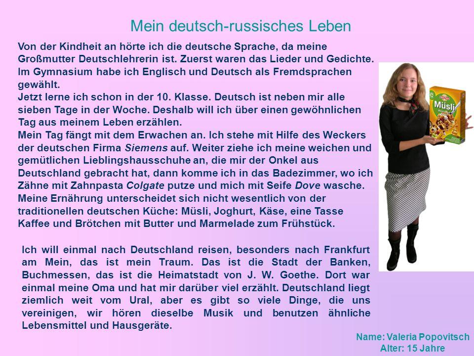 Mein deutsch-russisches Leben Von der Kindheit an hörte ich die deutsche Sprache, da meine Großmutter Deutschlehrerin ist. Zuerst waren das Lieder und