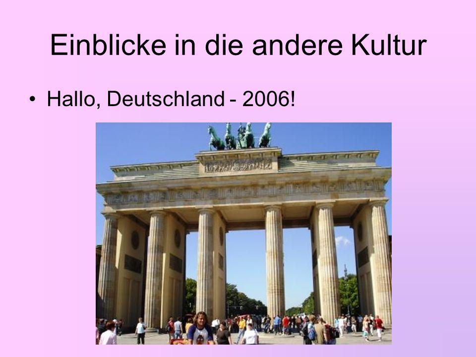 Einblicke in die andere Kultur Hallo, Deutschland - 2006!