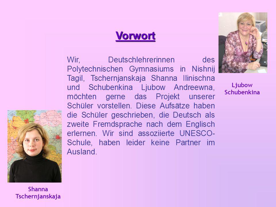 Shanna Tschernjanskaja Ljubow Schubenkina Wir, Deutschlehrerinnen des Polytechnischen Gymnasiums in Nishnij Tagil, Tschernjanskaja Shanna Ilinischna und Schubenkina Ljubow Andreewna, möchten gerne das Projekt unserer Schüler vorstellen.