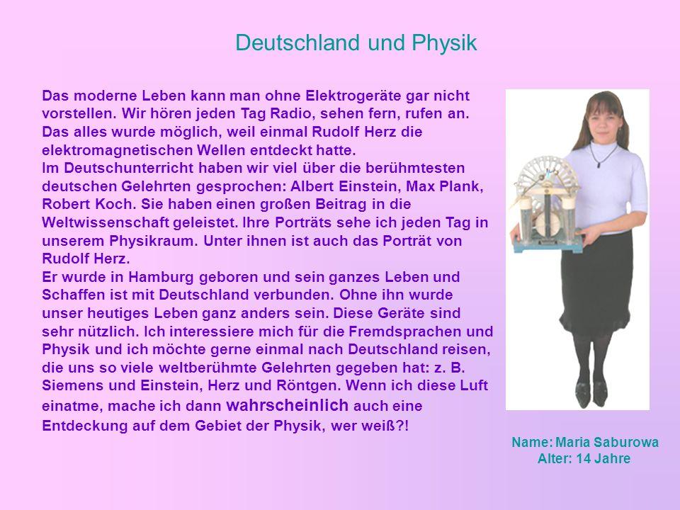 Deutschland und Physik Das moderne Leben kann man ohne Elektrogeräte gar nicht vorstellen. Wir hören jeden Tag Radio, sehen fern, rufen an. Das alles