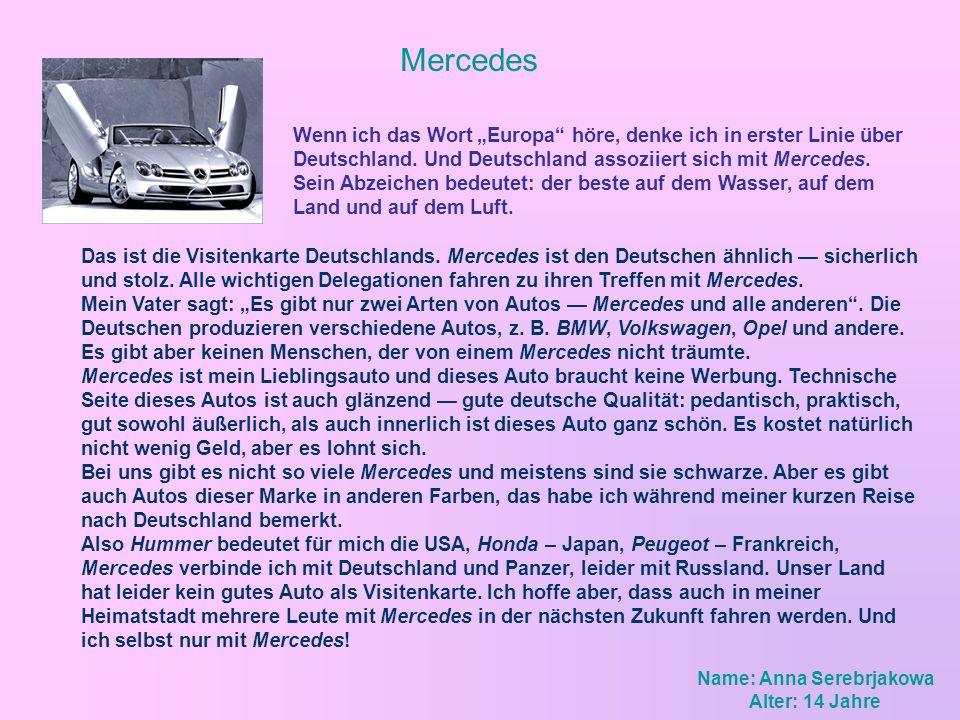 Mercedes Das ist die Visitenkarte Deutschlands. Mercedes ist den Deutschen ähnlich sicherlich und stolz. Alle wichtigen Delegationen fahren zu ihren T