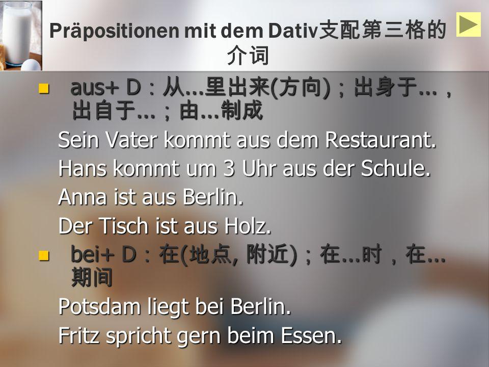 Präpositionen mit dem Dativ aus+ D... ( )......... aus+ D... ( )......... Sein Vater kommt aus dem Restaurant. Sein Vater kommt aus dem Restaurant. Ha