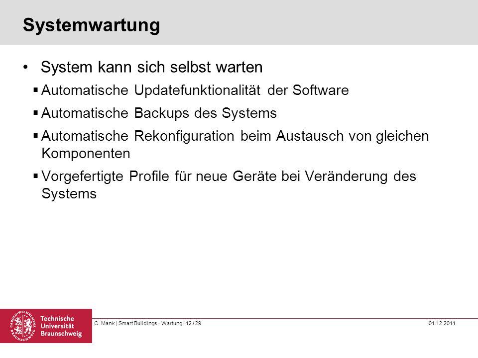 C. Mank   Smart Buildings - Wartung   12 / 29 01.12.2011 Systemwartung System kann sich selbst warten Automatische Updatefunktionalität der Software A
