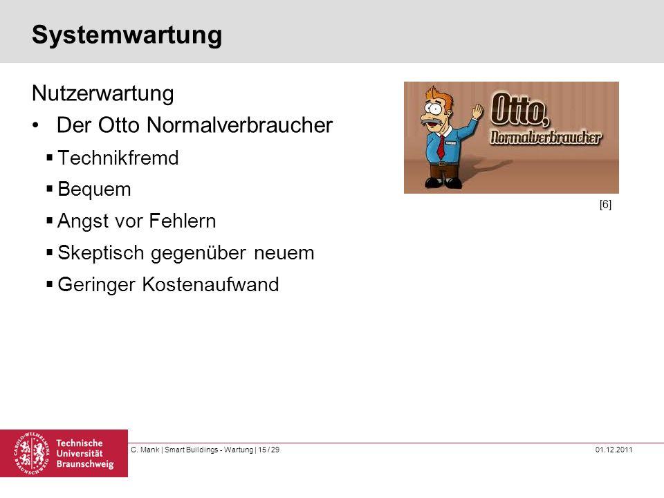 C. Mank   Smart Buildings - Wartung   15 / 29 01.12.2011 Systemwartung Nutzerwartung Der Otto Normalverbraucher Technikfremd Bequem Angst vor Fehlern