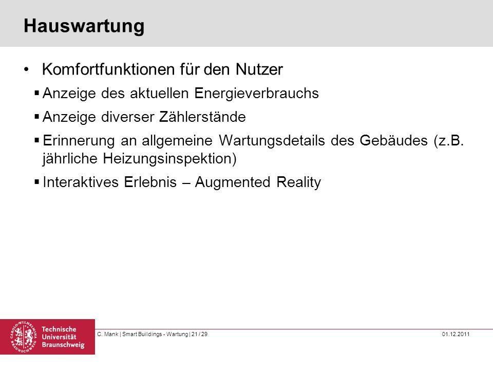 C. Mank   Smart Buildings - Wartung   21 / 29 01.12.2011 Hauswartung Komfortfunktionen für den Nutzer Anzeige des aktuellen Energieverbrauchs Anzeige
