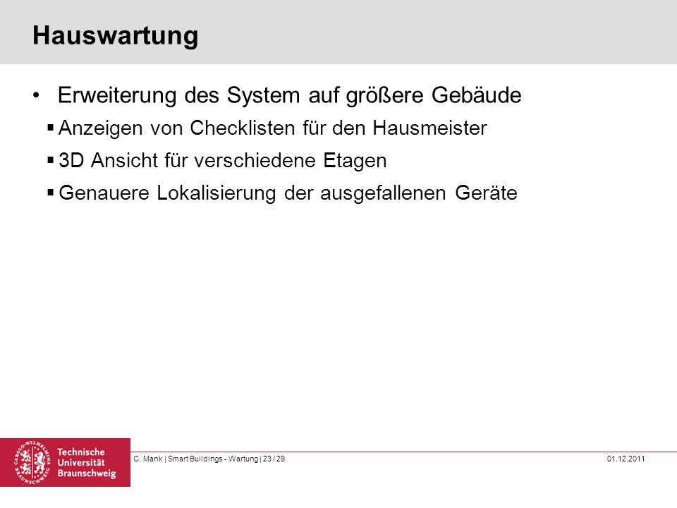C. Mank   Smart Buildings - Wartung   23 / 29 01.12.2011 Hauswartung Erweiterung des System auf größere Gebäude Anzeigen von Checklisten für den Hausm