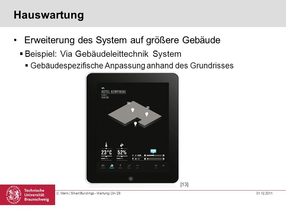 C. Mank   Smart Buildings - Wartung   24 / 29 01.12.2011 Hauswartung Erweiterung des System auf größere Gebäude Beispiel: Via Gebäudeleittechnik Syste